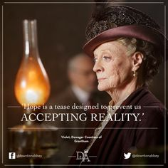 """Love the Dowager Countess of Grantham. What follows this quote is classic Dowager....Isobel Crawley: """"You only say that to sound clever."""" Violet Crawley: """"I know. You should try it."""""""