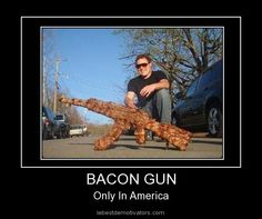 BACON GUN - Only in america