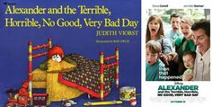 Alexander and the Terrible, Horrible, No Good, Very Bad Day by Judith Viorst. Movie released on October 10, 2014.