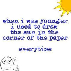 sun, draw, quote  ME TOO!!!