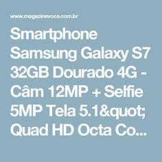 "Smartphone Samsung Galaxy S7 32GB Dourado 4G - Câm 12MP + Selfie 5MP Tela 5.1"" Quad HD Octa Core - Magazine Elieteleandro"