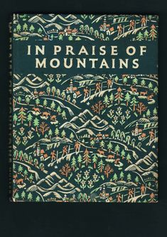beautiful book cover. In Praise of Mountains (Fredrick Muller Ltd. 1948)