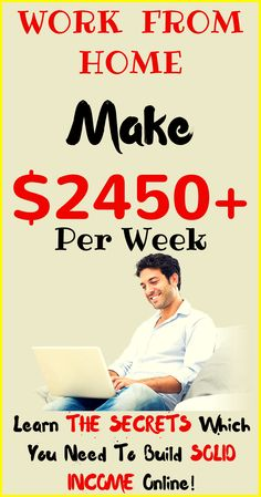 "Work from home and make money online ! Learn THE SECRETS which YOU need to build SOLID INCOME online and EARN $2450+ Per Week! ""This System"" which help you to Build Multiple Streams Of Income from home ! Click the pin to see how >>>"