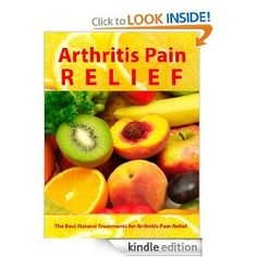 FREE: Arthritis Pain Relief - The Best Natural Treatments for Arthritis Pain Relief -- Be Pain Free Today (Arthritis Relief Series) eB...