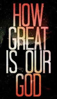 How great is our God ~~I Love Jesus Christ