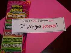 I love you now, I'll love you later, I'll love you forever- this would be cute to give to the boys for Valentine's Day when they are older.