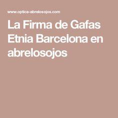La Firma de Gafas Etnia Barcelona en abrelosojos