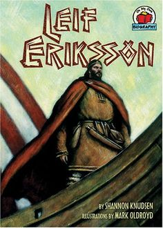"""Leif Eriksson by Shannon Knudsen, """"As a young man growing up in Greenland, Leif Eriksson had heard stories about a land to the west across the Atlantic Ocean. One day, he gathered a crew and set off to explore the land himself."""""""