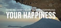 How to Keep Fear from Undermining Your Happiness   We've all received bad news in life. Whether it's regarding our health, marriage, work, family, or kids, none of us are immune to it. There is, however, some wisdom you can live...
