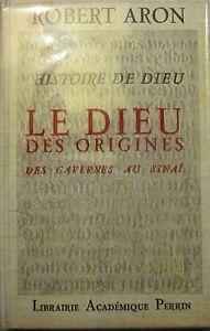 Le Dieu des origines : histoire de Dieu / Robert Aron PublicaciónParis : Perrin, cop. 1964