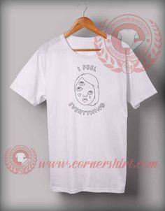 I Feel Everything Women Eyes T shirt Price: 12.00 #trendingshirt Custom Made T Shirts, Custom Design Shirts, Shirt Designs, Cheap Shirts, How To Make Tshirts, Shirt Price, Custom T, Customized Gifts, Feelings