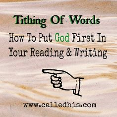 Tithing Of Words: How To Put God First In Your Reading & Writing | CalledHis.com
