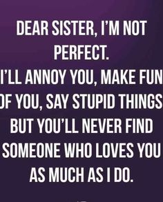 20 Quotes To Remind You There's No Bond Stronger (Or Crazier) Than The One With Your Sister Sister Birthday Quotes Funny, Sister Love Quotes, Birthday Quotes For Him, Good Morning Quotes Friendship, Are You The One, Love You, Dear Sister, Find Someone Who, Sisters