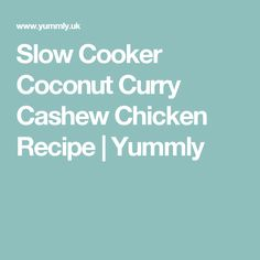 Slow Cooker Coconut Curry Cashew Chicken Recipe | Yummly