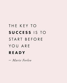 The key to success is to start before you are ready Motivacional Quotes, Life Quotes Love, Words Quotes, Wise Words, Quotes To Live By, Best Quotes, Sayings, Pretty Words, Beautiful Words