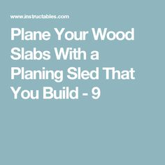 Plane Your Wood Slabs With a Planing Sled That You Build - 9