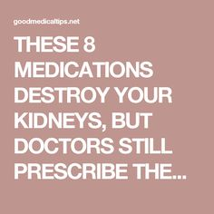 THESE 8 MEDICATIONS DESTROY YOUR KIDNEYS, BUT DOCTORS STILL PRESCRIBE THEM! - Good Medical Tips