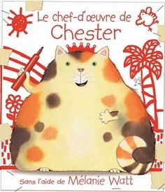 Le Chef-d'Oeuvre de Chester (French Edition) by Watt, Melanie in Books, Children & Young Adults, Children & YA Fiction Art Books For Kids, Childrens Books, Toddler Books, Scaredy Squirrel, Go It Alone, Author Studies, Thing 1, Mentor Texts, Chef D Oeuvre