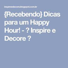 {Recebendo} Dicas para um Happy Hour! - ♥ Inspire e Decore ♥ Happy Hour, Boarding Pass, Tips, Parties, Entry Ways, Events