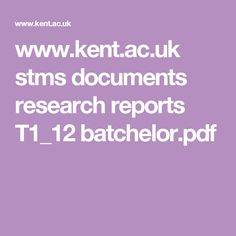 www.kent.ac.uk stms documents research reports T1_12 batchelor.pdf