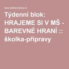 Týdenní blok: HRAJEME SI V MŠ - BAREVNÉ HRANÍ :: školka-přípravy Play To Learn, Montessori, Kindergarten, Projects To Try, Preschool, Education, Learning, Children, Preschools
