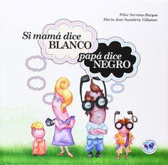 """Pilar Serrano Burgos / María José Sanabria Villamor. """"Si mamá dice blanco, papá dice negro"""". Editorial Idampa. (+ de 5 años)."""