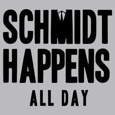 Schmidt Happens All Day T-Shirt by SnorgTees. Men's and women's sizes available. Check out our full catalog for tons of funny t-shirts.