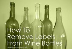 How to remove labels from wine bottles from Healthy, Wealthy & DIYs. 1/2c. baking powder, 1 T dish soap, 2 c. white vinegar, hot water. @Shana Wernow White