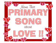 Name That Primary Song About LOVE!!