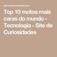 Top 10 motos mais caras do mundo - Tecnologia - Site de Curiosidades