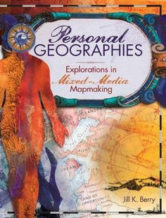 Personal Geographies: Explorations in Mixed-Media Mapmaking by Jill K. Berry, http://www.amazon.com/dp/144030856X/ref=cm_sw_r_pi_dp_X5qFpb0R99A3K