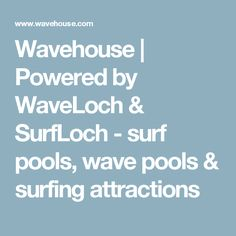 Wavehouse | Powered by WaveLoch & SurfLoch - surf pools, wave pools & surfing attractions