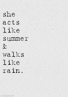 She acts like summer & walks like rain.