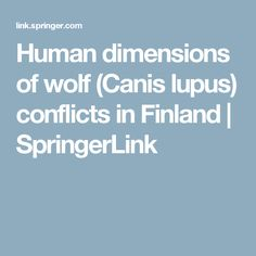 Human dimensions of wolf (Canis lupus) conflicts in Finland   SpringerLink