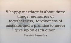 """It's a PROMISE.   """"A happy marriage is about three things: memories of togetherness, forgiveness of mistakes, and a promise to never give up on each other."""" —Surabhi Surendra"""