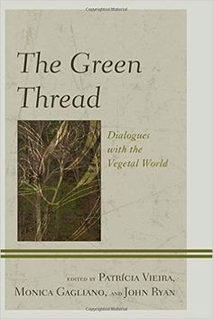 Amazon.com: The Green Thread: Dialogues with the Vegetal World (Ecocritical Theory and Practice) (9781498510592): Patrícia Vieira, Monica Gagliano, John Ryan, Tom Bristow, Pansy Duncan, Andrew Howe, Michael Marder, Laurent Mignonneau, Guinevere Narraway, Alan Read, Stefan Rieger, Jennifer Schell, Christa Sommerer, Hannah Stark, Graig Uhlin, Florian Weil, Gioia Woods: Books