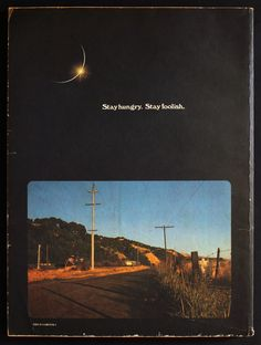 Stay hungry, stay foolish. I found the 1974 WholeEarth catalog issue that gave Steve Jobs his inspirations.
