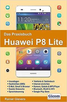 Das Praxisbuch Huawei P8 Lite: Amazon.de: Rainer Gievers: Bücher