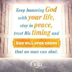 """""""Keep honoring God with your life, stay in peace, trust His timing and God will open doors that no man can shut"""" -Joel Osteen Blessed Sunday Quotes, Have A Blessed Sunday, Joel Osteen, Inspirational Thoughts, Inspiring Quotes, Meaningful Quotes, Word Of God, Christian Quotes, Inspire Me"""