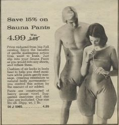 "Sauna Pants in the represent the weird culture. One customer claimed to have lost 13 excess inches in just 3 days. ""Once you have slipped them on, you are ready for the most astounding experience in rapid slenderizing you have ever known. Weird Vintage, Vintage Ads, Vintage Posters, Funny Vintage, Retro Ads, Vintage Stuff, Vintage Images, Saunas, Pseudo Science"