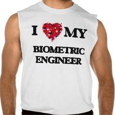 I love my Biometric Engineer Sleeveless T-shirt Tank Tops