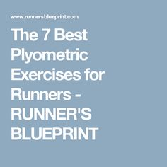 The 7 Best Plyometric Exercises for Runners - RUNNER'S BLUEPRINT