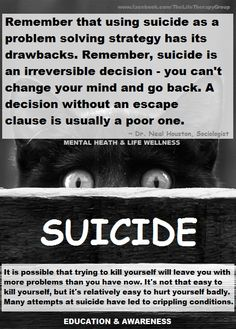 Suicide: Part of this depressive state of mind is a vision of your future as a combination of pain and suffering. Hopelessness is a big stumbling block to problem solving. Because you think there is no solution, you don't look for any, even though a solution will probably appear in the near future. ~ Dr. Neal Houston, Sociologist