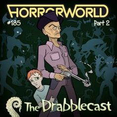 Horror World part 2, The Exciting Conclusion - Drabblecast