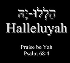 """Shout of worship which appears over times in the original scriptures- """"HalleluYAH"""" means Praise be to YAH! Bible Scriptures, Bible Quotes, Adonai Elohim, Psalm 68, The Great I Am, Learn Hebrew, Israel, Hebrew Words, Names Of God"""