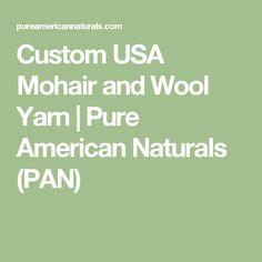 Custom USA Mohair and Wool Yarn | Pure American Naturals (PAN)