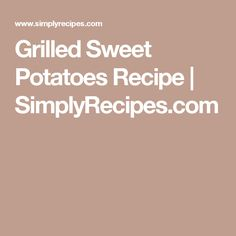 Grilled Sweet Potatoes Recipe | SimplyRecipes.com