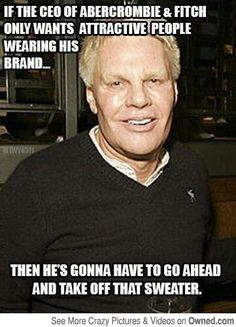 Abercrombie & Fitch's CEO Hates Ugly People.. But is one of them... -