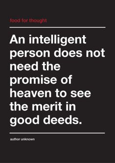 I am an intelligent person and I know that good deeds don't get you to heaven.....