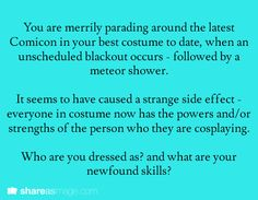 writing prompt~ knowing me I'd be cosplaying as an anime character...so I'm feeling pretty good about this